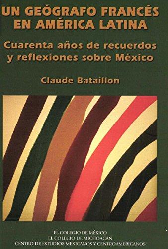 Un geógrafo francés en América Latina: Cuarenta años de recuerdos y reflexiones sobre México (Geografía, Sociología y Ciencias Políticas) por Claude Bataillon