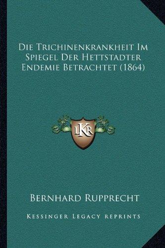 Die Trichinenkrankheit Im Spiegel Der Hettstadter Endemie Betrachtet (1864)