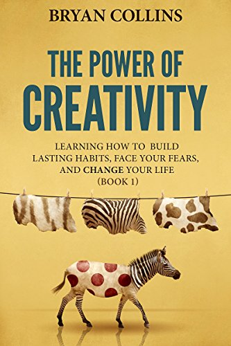 The Power of Creativity (Book 1): Learning How to Build Lasting Habits, Face Your Fears and Change Your Life (English Edition) por Bryan Collins