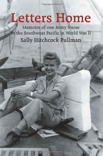 Letters Home: Memoirs of one Army Nurse in the Southwest Pacific in World War II by Sally Hitchcock Pullman (2004-11-03)