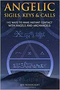 angelic sigils keys and calls ways to make instant contact angelic sigils keys and calls 142 ways to make instant contact angels and archangels amazon co uk ben woodcroft 9781520537610 books