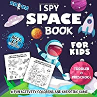 I Spy Space Book for Kids Ages 2-5: A Fun Activity Astronomy Outer Space & The Solar System Coloring and Guessing Game for Little Kids, Toddler and Preschool