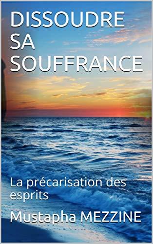 Couverture du livre DISSOUDRE SA SOUFFRANCE: La précarisation des esprits