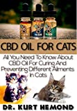 CBD Oil For Cats: All You Need To Know About CBD Oil For Curing And Preventing Different Ailments In Cats. (English Edition)