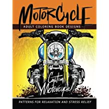 MotorCycle Adult Coloring Book Designs: Patterns For Relaxation and Stress relief
