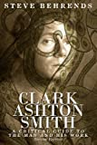 Clark Ashton Smith: A Critical Guide to the Man and His Work, Second Edition by Behrends, Steve (2013) Paperback