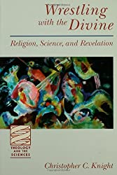 Wrestling with the Divine: Religion, Science and Revelation (Theology & the Sciences)
