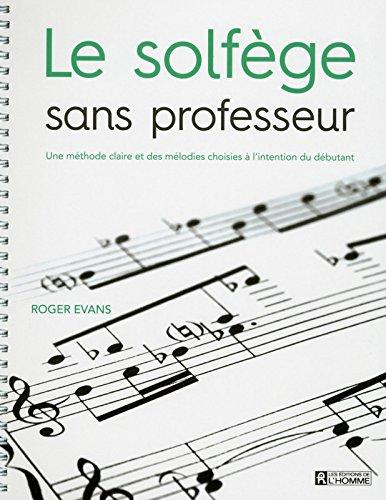 Le solfège sans professeur : Une méthode claire et des mélodies choisies à l'intention du débutant par Roger Evans