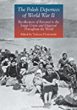 The Polish Deportees of World War II: Recollections of Removal to the Soviet Union and Dispersal Throughout the World