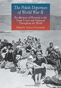 The Polish Deportees of World War II: Recollections of Removal to the Soviet Union and Dispersal Throughout the World von [Tadeusz Piotrowski]