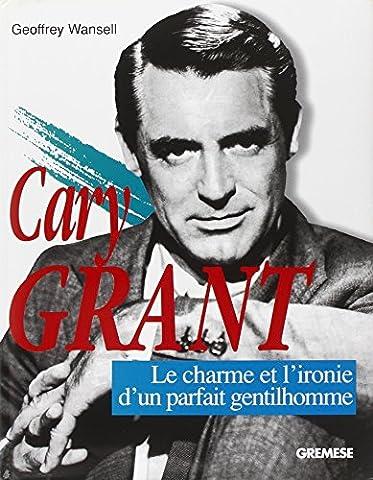 Cary Grant : Le charme et l'ironie du parfait gentilhomme