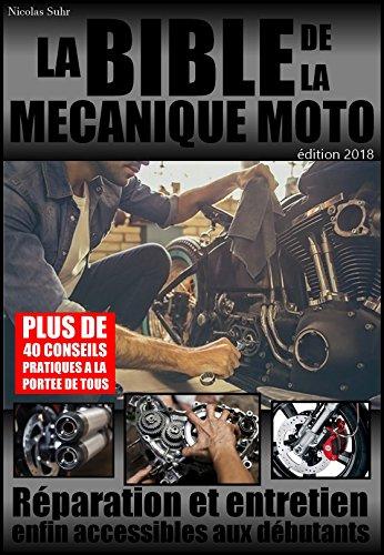 LA BIBLE DE LA MECANIQUE MOTO éd. 2018: Réparation et entretien enfin accessibles aux débutants par Nicolas Suhr