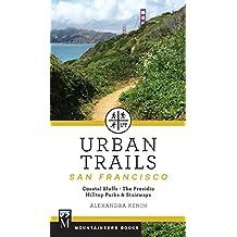 Urban Trails San Francisco: Coastal Bluffs, The Presidio Hilltop Parks & Stairways
