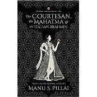 The Courtesan, the Mahatma and the Italian Brahmin: Tales from Indian History