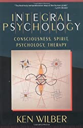 Integral Psychology: Consciousness, Spirit, Psychology, Therapy by Ken Wilber (2000-05-16)