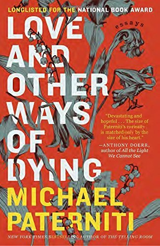 Love and Other Ways of Dying: Essays by Michael Paterniti (2016-06-28)