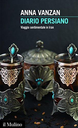 Diario persiano: Viaggio sentimentale in Iran (Intersezioni)