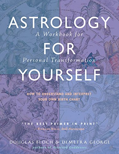 Astrology for Yourself: How to Understand and Interpret Your Own Birth Chart  a Workbook for Personal Transformation
