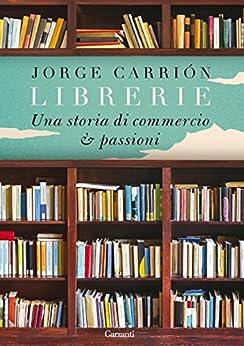 Librerie: Una storia di commercio e passioni di [Carrión, Jorge]
