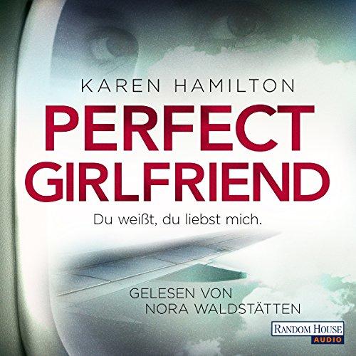 Buchseite und Rezensionen zu 'Perfect Girlfriend: Du weißt, du liebst mich' von Karen Hamilton