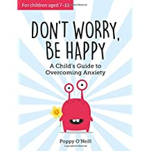 Don't Worry, Be Happy: A Childs Guide to Overcoming Anxiety