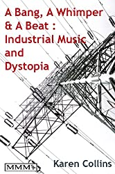 A Bang, A Whimper and A Beat: Industrial Music and Dystopia