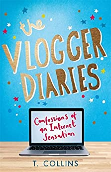 The Vlogger Diaries: Confessions of an Internet Sensation by [Collins, T.]