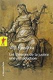 Les théories de la justice: Une introduction: Libéraux, utilitaristes, libertariens, ...