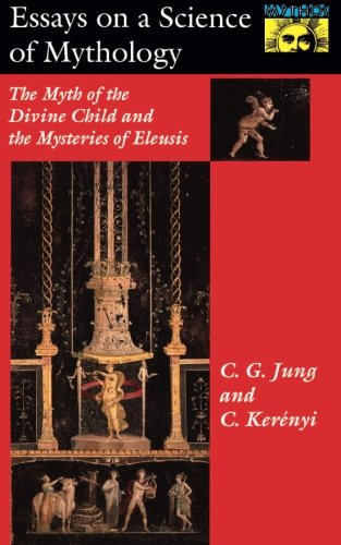 Essays on a Science of Mythology: The Myth of the Divine Child and the Mysteries of Eleusis (Bollingen Series (General)) por Carl Gustav Jung