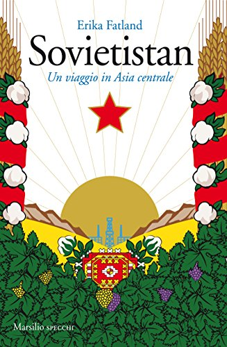 Sovietistan: Un viaggio in Asia centrale (Italian Edition)