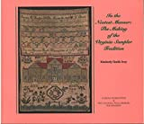 In the Neatest Manner: The Making of the Virginia Sampler Tradition by Kimberly Smith Ivey (1997-08-02)