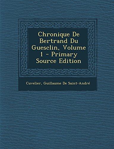 Chronique De Bertrand Du Guesclin, Volume 1 - Primary Source Edition par Cuvelier, Guillaume De Saint-André