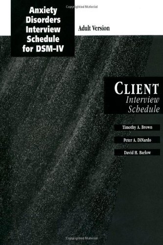Anxiety Disorders Interview Schedule Adult Version (ADIS-IV): Client Interview Schedule (Graywind Publications) by Timothy A. Brown (2008-12-01)