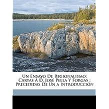 Un Ensayo De Regionalismo: Cartas Á D. José Pella Y Forgas : Precedidas De Un a Introducción