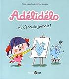 Adélidélo ne s'ennuie jamais | Gaudrat, Marie-Agnès (1954-....). Auteur