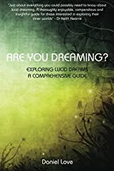 Are You Dreaming?: Exploring Lucid Dreams: A Comprehensive Guide by Love, Daniel (2013) Paperback