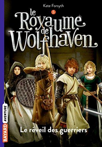 Le Royaume de Wolfhaven, Tome 05: Le réveil des guerriers par Kate Forsyth