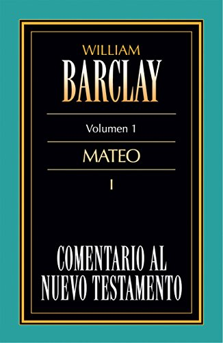 Comentario al Nuevo Testamento Vol. 1: Mateo por William Barclay