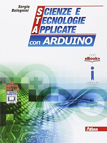 Scienze e tecnologie applicate con Arduino. Con e-book. Con espansione online. Per gli Ist. tecnici