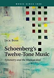 Schoenberg's Twelve-Tone Music: Symmetry and the Musical Idea (Music since 1900) by Jack Boss (2016-07-28)