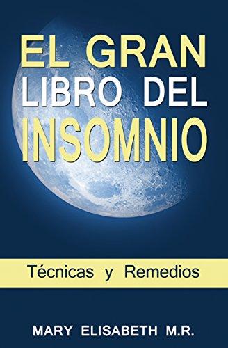 EL GRAN LIBRO DEL INSOMNIO (Técnicas y Remedios): Duerme bien de una vez por todas. Tu salud lo merece. (Spanish Edition)
