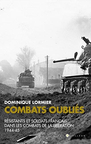 Combats oubliés : Résistants et soldats français dans les combats de la Libération 1944-45 par Dominique Lormier