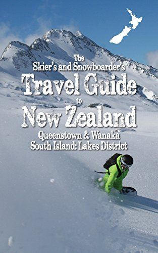 The Skiers and Snowboarders Travel Guide to New Zealand (Guidebook): Queenstown and Wanaka South Island: Lakes District (Guide Book) (English Edition) por Brett Montoya