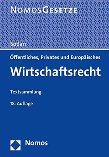 Öffentliches, Privates und Europäisches Wirtschaftsrecht: Textsammlung - Rechtsstand: 17. Juli 2018