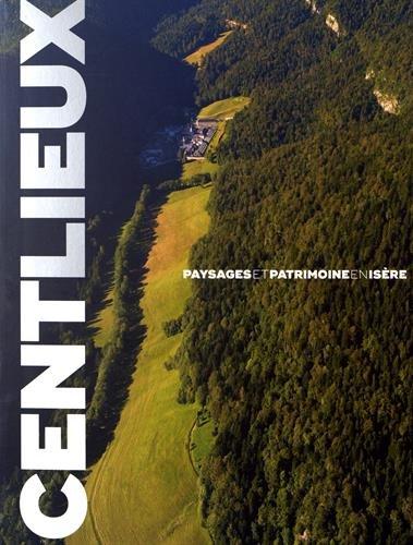 Cent lieux : Paysages et patrimoine en Isère par Collectif