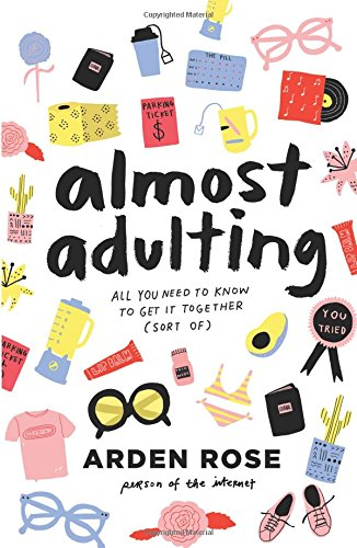 Almost Adulting: All You Need to Know to Get It Together (Sort Of) par Arden Rose