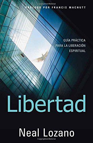 Libertad: Guia Practica Para La Liberacion Espiritual