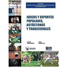 Juegos y deportes populares, autóctonos y tradicionales (COLECCIÓN MANUALES PARA EL PROFESORADO DE EDUCAICÓN FÍSICA EN LA EDAD ESCOLAR)