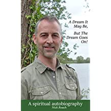 A Dream It May Be, But The Dream Goes On!: A Spiritual Autobiography