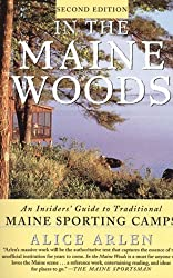 In the Maine Woods: The Insider's Guide to Traditional Maine Sporting Camps (Revised and Expanded) by Alice Arlen (1998-09-03)